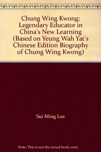 chung-wing-kwong-legendary-educator-in-chinas-new-learning-based-on-yeung-wah-yats-chinese-edition-b