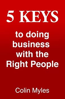 5 Keys to Doing Business With The Right People by [myles, colin]