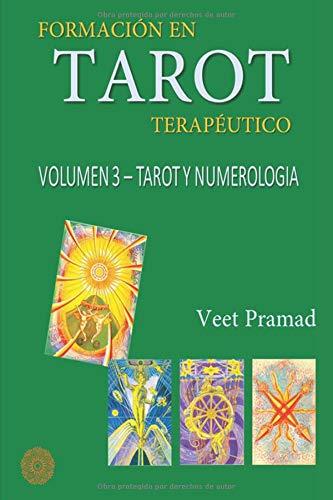 FORMACIÓN EN TAROT TERAPÉUTICO - VOLUMEN 3 - TAROT Y NUMEROLOGÍA  [PRAMAD, VEET] (Tapa Blanda)