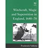 Witchcraft Magic and Superstition in England, 1640-70, Valletta, Frederick, 0754602443