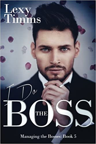I Do the Boss: Billionaire dark Romance: Volume 5 (Managing the Bosses)