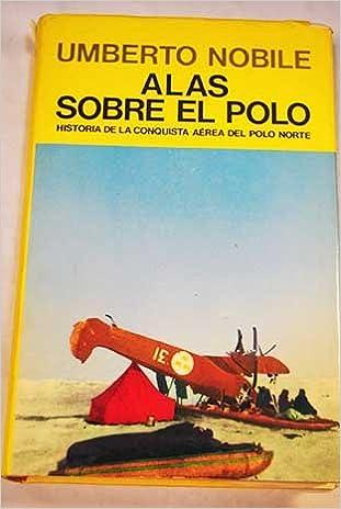 ALAS SOBRE EL POLO. HISTORIA DE LA CONQUISTA AÉREA DEL POLO NORTE ...