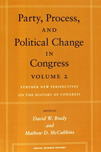 Party, Process, and Political Change in Congress, Volume 2: Further New Perspectives on the History of Congress (Social Science History) (Vol 2)