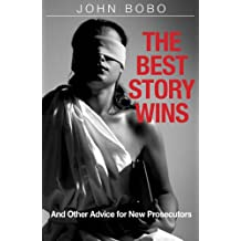 The Best Story Wins - And Other Advice for New Prosecutors