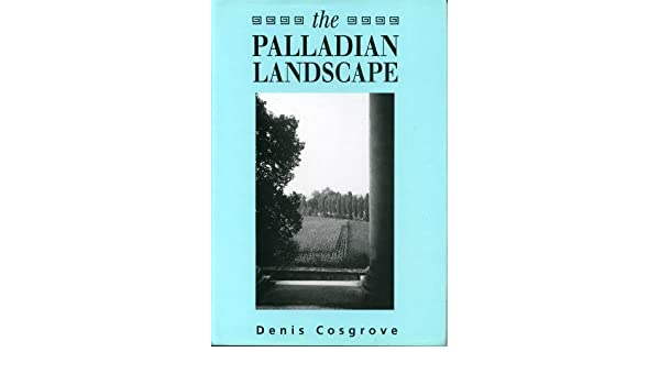 Amazon the palladian landscape geographical change and its amazon the palladian landscape geographical change and its cultural representations in sixteenth century italy 9780271009421 denis cosgrove books fandeluxe Image collections