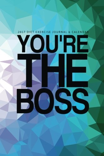2017 Diet Exercise Journal & Calendar: You're the Boss