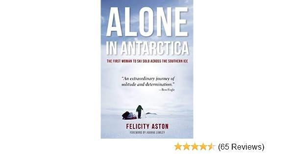 foto de Alone in Antarctica: Aston, Felicity: 9781619025769: Amazon.com: Books
