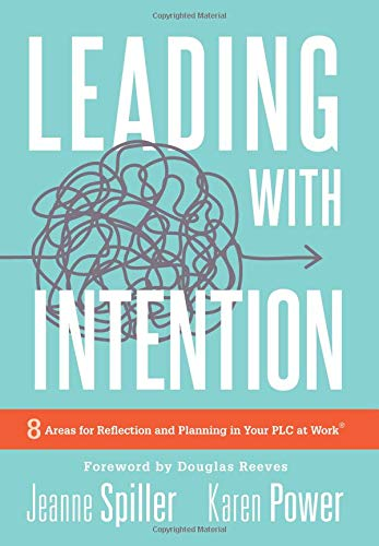 - Leading With Intention: Eight Areas for Reflection and Planning in Your PLC at Work® (40+ Educational Leadership Practices You Can Use in Your School Today)