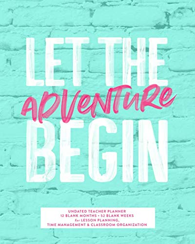 (Let The Adventure Begin, Undated Teacher Planner, 12 Blank Months & 52 Blank Weeks: Cute Turquoise & Pink School Year Lesson Planning Calendar Organizer Book)
