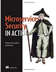 Microservices Security in Action: Design secure network and API endpoint security for Microservices applications, with examples using Java, Kubernetes, and Istio