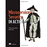 Microservices Security in Action: Design secure network and API endpoint security for Microservices applications, with exampl