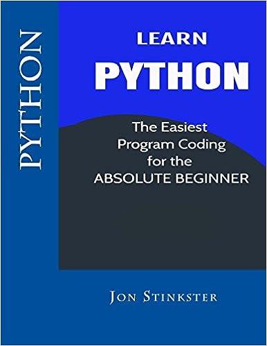 Python: Learn the Easiest Program Coding for the Absolute Beginner: Volume 1 (Computer Coding for Beginnners)