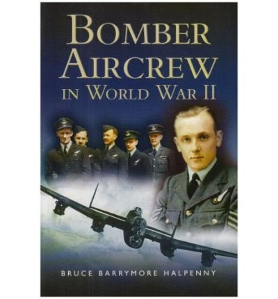 Download Bomber Aircrew of World War II: True Stories of Frontline Air Combat by Bruce Barrymore Halpenny (2004-01-20) pdf epub