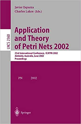 Application and Theory of Petri Nets 2002: 23rd International Conference, ICATPN 2002, Adelaide, Australia, June 24-30, 2002. Proceedings (Lecture Notes in Computer Science)