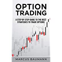 Option Trading: A Step By Step Guide To The Best Strategies To Trade Options (2 books in 1)