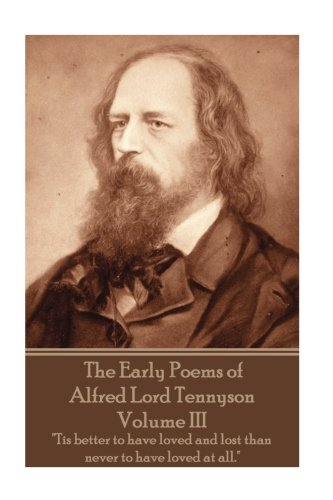 The Early Poems of Alfred Lord Tennyson - Volume III: