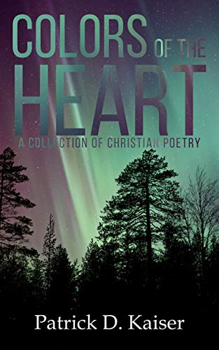 Colors of the Heart: A Collection of Christian Poetry ()