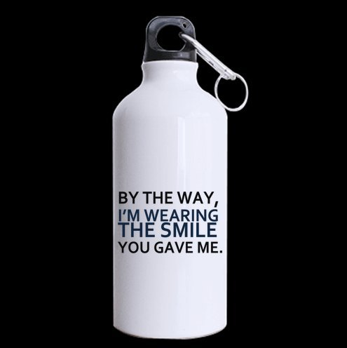 By the way,I¡¯m wearing the smile you gave me. Aluminum Sport Bottle, Sport Water Bottle, Sport Mug - 13.5 OZ - BPA Free(Two Sides),Unique Novelty Gift by Funny Sports Bottle
