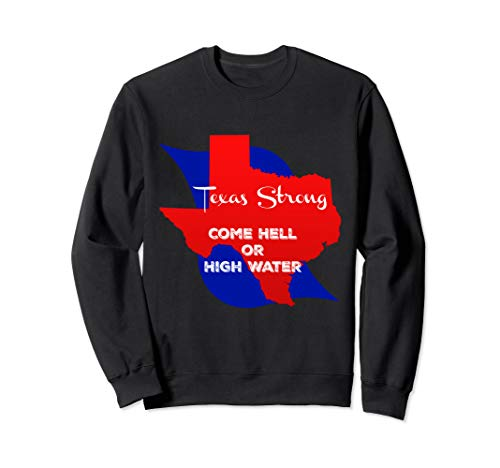 Texas Strong Come Hell Or High Water Sweatshirt