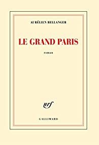 Le Grand Paris par Aurélien Bellanger