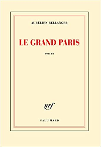 Le Grand Paris de Aurélien Bellanger 2017