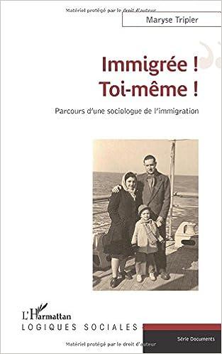 En ligne téléchargement gratuit IMMIGREE TOI MEME PARCOURS D'UNE SOIOLOGUE DE L'IMMIGRATION pdf