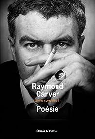 Oeuvres complètes : Volume 9, Poésie par Raymond Carver
