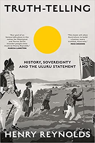 Truth-Telling: History, sovereignty and the Uluru Statement: Amazon.co.uk: Henry  Reynolds (author): 9781742236940: Books