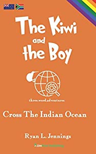 The Kiwi and The Boy: Cross The Indian Ocean (The Rainbow Travellers)