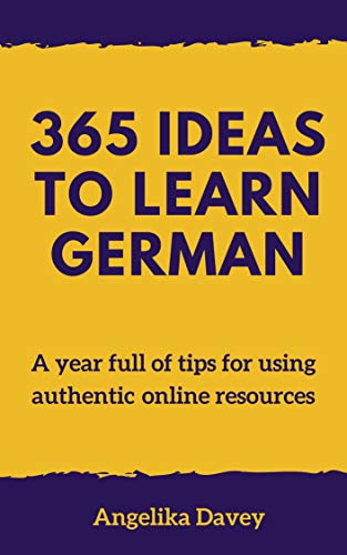 365 Ideas to Learn German: A year full of tips for using authentic online resources ()