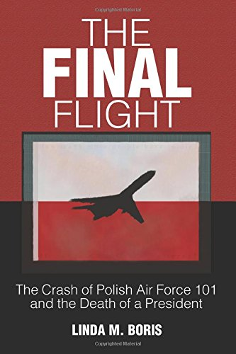 The Final Flight: The Crash of Polish Air Force 101 and the Death of a President