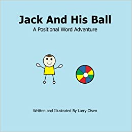 jack and his ball a positional word adventure larry olsen