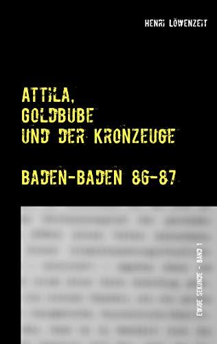 Attila, Goldbube und der Kronzeuge: Baden-Baden 86-87 (Ewige Sekunde. Der Moment, der dein Leben für immer ändert. 1) (German Edition) (1980er Disco)