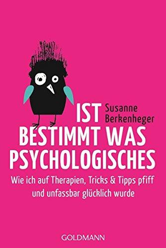 Ist bestimmt was Psychologisches: Wie ich auf Therapien, Tricks & Tipps pfiff und unfassbar glücklich wurde