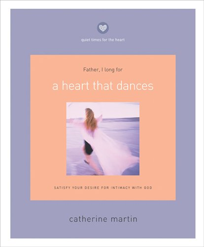 A Heart That Dances: Satisfy Your Desire for Intimacy with God (Quiet Times for the -