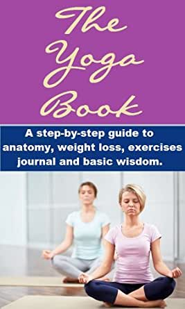 Yoga Book A Step By Step Guide To Anatomy Weight Loss Exercises