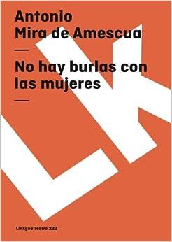 Book No hay burlas con las mujeres (Teatro) (Spanish Edition)