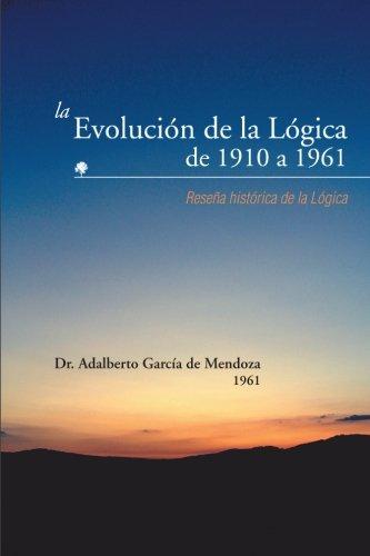 La Evolucion de La Logica de 1910 a 1961: Resena Historica de La Logica
