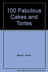 100 Fabulous Cakes and Tortes