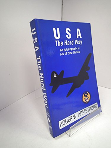usa-the-hard-way-an-autobiography-of-a-b-17-crew-member