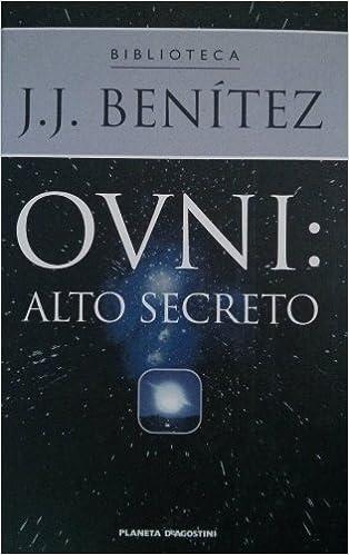 Ovni: Alto Secreto: Amazon.es: J. J. Benitez, Planeta DeAgostini ...