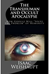 """The Transhuman and Occult Apocalypse: How Google Will """"Solve the Problem"""" of Humanity Paperback"""