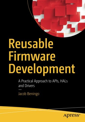 - Reusable Firmware Development: A Practical Approach to APIs, HALs and Drivers