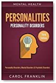 Mental Health: Personalities: Personality Disorders, Mental Disorders & Psychotic Disorders