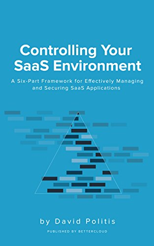 Controlling Your SaaS Environment: A Six-Part Framework for Effectively Managing and Securing SaaS Applications by [Politis, David]