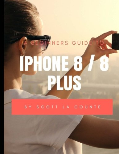Price comparison product image A Beginners Guide to iPhone 8 / 8 Plus: (For iPhone 5, iPhone 5s, and iPhone 5c, iPhone 6, iPhone 6+, iPhone 6s, iPhone 6s Plus, iPhone 7, iPhone 7 Plus, iPhone 8, iPhone 8 Plus with iOS 11)