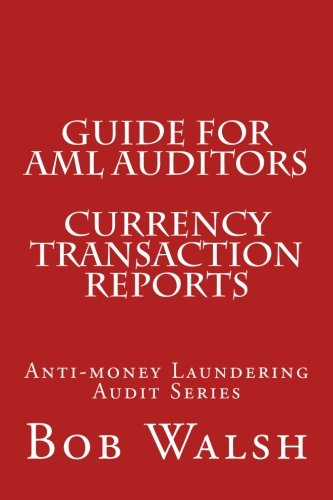 Guide for AML Auditors - Currency Transaction Reports (Guides for AML Auditors) (Volume 3)