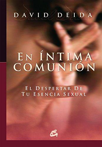 En intima comunion / Intimate Communion: El despertar de tu esencia sexual / Awakening Your Sexual Essence (Conciencia global) (Spanish Edition)