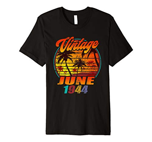 Born In June 1944 Birthday T-Shirt Vintage June 1944 Tee (June 6 1944 Was The Date Of)