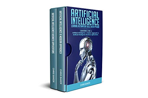 Artificial Intelligence: Learning automation skills with Python (2 books in 1: Artificial Intelligence a modern approach & Artificial Intelligence business applications) Epub